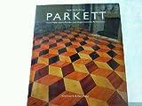 Parkett. Historische Holzfussböden und zeitgenössische Parkettkultur